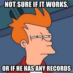 Futurama Fry - not sure if it works, or if he has any records