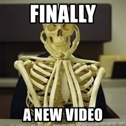 Skeleton waiting - Finally a new video