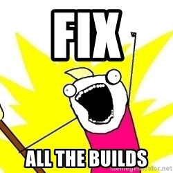 X ALL THE THINGS - fix all the builds