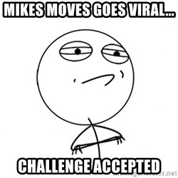Challenge Accepted - mikes moves goes viral... challenge accepted