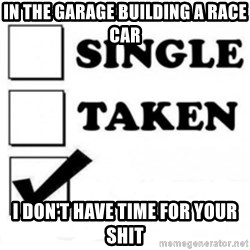 single taken checkbox - In the garage building a race car I don't have time for your shit