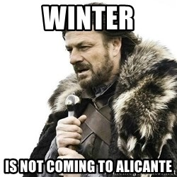 Brace Yourself Winter is Coming. - winter is not coming to alicante