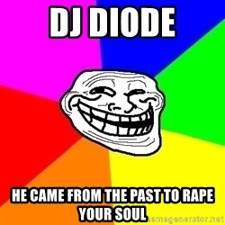 Trollface - DJ Diode He came from the Past to rape your Soul