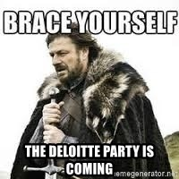 meme Brace yourself -  THE DELOITTE PARTY IS COMING
