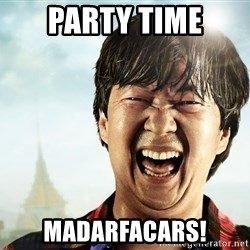 mr chowy - PARTY TIME MADARFACARS!