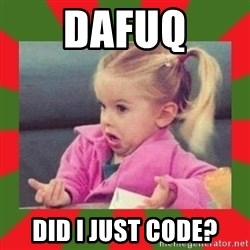 dafuq girl - dafuq did i just code?