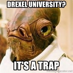 Its A Trap - Drexel university? It's a trap