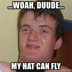 Stoner Stanley - ...woah, duude... my hat can fly