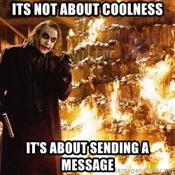 The Joker Sending a Message - its not about coolness it's about sending a message