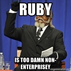 Rent Is Too Damn High - ruby is too damn non-enterprisey