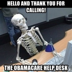 Skeleton computer - hello and thank you for calling! the obamacare help desk