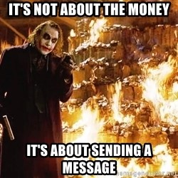 The Joker Sending a Message - it's not about the money it's about sending a message
