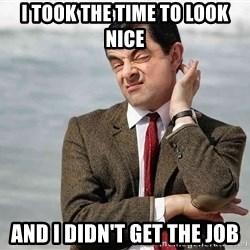 Mr Bean Sarcastic - I took the time to look nice and i didn't get the job