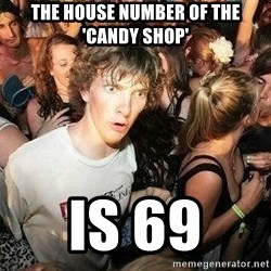 -Sudden Clarity Clarence - the house number of the 'Candy Shop' Is 69