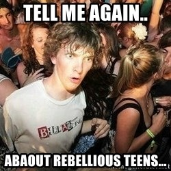 -Sudden Clarity Clarence - tell me again.. abaout rebellious teens...