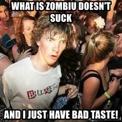 -Sudden Clarity Clarence - WHAT IS ZOMBIU DOESN't SUCK ANd I JUST HAVE BAD TASTE!