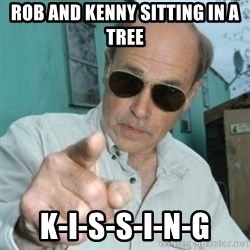 Jim Lahey - rob and kenny sitting in a tree k-i-s-s-i-n-g
