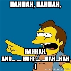 simpsons Nelson haha - HahHah, HahHah, HahHah, and.........Huff.........Hah...Hah!