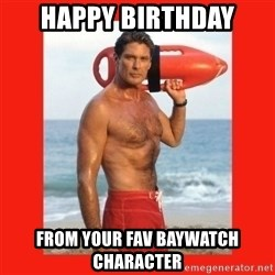 david hasselhoff - Happy Birthday from your fav baywatch character
