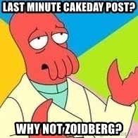 Need a New Drug Dealer? Why Not Zoidberg - Last minute cakeday post? why not zoidberg?