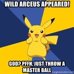 Pokemon Logic  - Wild arcEus appeared! God? pffh, just throw a master ball
