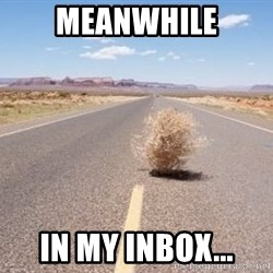 Meanwhile Tumbleweed - Meanwhile In My Inbox...