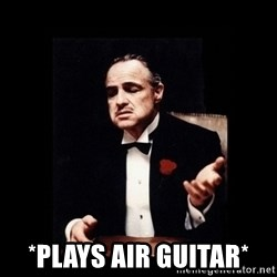 The Godfather -  *plays air guitar*