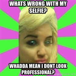 Manda Please! - whats wrong with my selfie?  whadda mean I dont look professional?