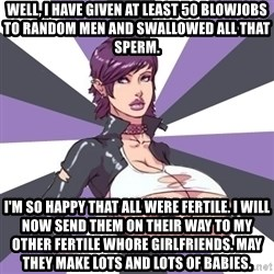 Whore April - well, i have given at least 50 blowjobs to random men and swallowed all that sperm. i'm so happy that all were fertile. i will now send them on their way to my other fertile whore girlfriends. may they make lots and lots of babies.