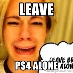 leave britney alone - leave ps4 alone