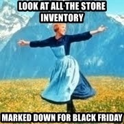 Look at all these - look at all the store inventory marked down for black friday
