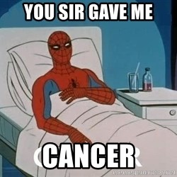 Cancer Spiderman - you sir gave me cancer