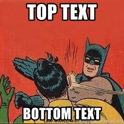 batman slap robin - Top Text Bottom Text