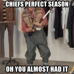 Caught you a dollar - chiefs perfect season oh you almost had it