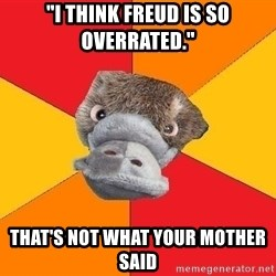 """Psychology Student Platypus - """"I think Freud is so overrated."""" that's not what your mother said"""