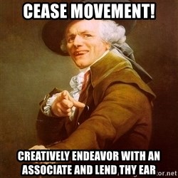 Joseph Ducreux - CEASE MOVEMENT! Creatively endeavor with an associate and lend thy ear