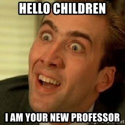 nicolas cage no me digas - Hello Children i am your new professor