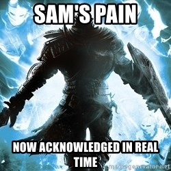 Dark Souls Dreamagus - Sam's Pain Now Acknowledged in real time