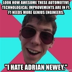 "Hypocrite Gordon - Look How Awesome these Automotive Technological Improvements are in F1. F1 Needs more Genius Engineers.   ""I HATE ADRIAN NEWEY."""