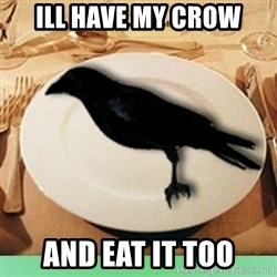 Eat Crow - ill have my crow and eat it too