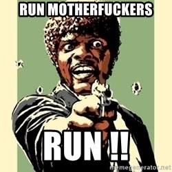 Samuel Pulp Fiction - run motherfuckers run !!