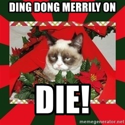 GRUMPY CAT ON CHRISTMAS - Ding dong merrily on  Die!