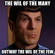 spock eyebrow - The wil of the many Outway the Wil of the few