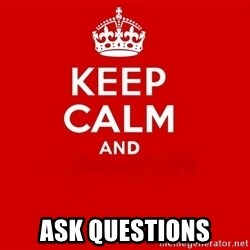 Keep Calm 2 -  Ask Questions
