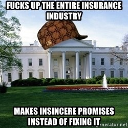 scumbag whitehouse - fucks up the entire insurance industry makes insincere promises instead of fixing it