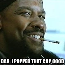 Denzel Washington Cigarette -  dag, i popped that cop good