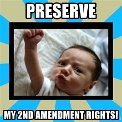 Stay Strong Baby - preserve my 2nd amendment rights!