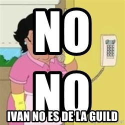 Family guy maid - no no                             ivan no es de la guild