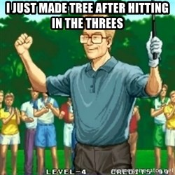 Happy Golfer - I just made tree after hitting in the threes