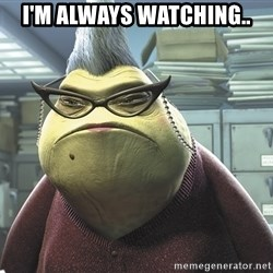 Roz from Monsters Inc - I'm Always watching..